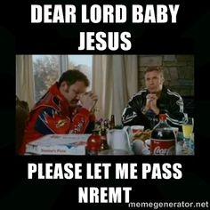 Dear lord baby jesus - dear lord baby jesus please let me pass NREMT
