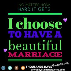 Husband Quotes Amazing:  No matter how hard it gets I choose to have a beautiful marriage.
