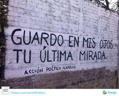 Guardo en mis ojos tu última mirada #AcciónPoéticaAcapulco #AcciónPoéticaMéxico #streetart