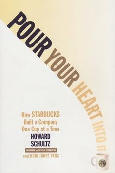 Pour Your Heart Into It - Howard Shultz Reading Lists, Book Lists, Good Books, Books To Read, Howard Schultz, Business Stories, Bookshelves Kids, Heart Day