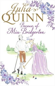 Because of Miss Bridgerton by Julia Quinn, UK edition.