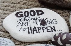 """Good things are going to happen ..."" ~ pebbles from Portugal, hand painted by Sabine Ostermann"