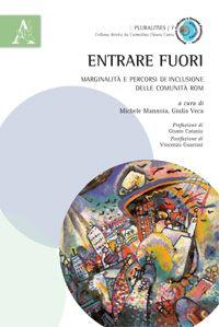 Pubblicato il volume Entrare fuori Marginalità e percorsi di inclusione delle comunità ROM, a cura di Michele Mannoia e Giulia Veca, per Aracne editrice