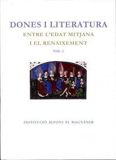 Dones i literatura : entre l'Edad Mitjana i el Renaixement / Ricard Bellveser (coord.) - [Valencia] : Institució Alfons el Magnànim, 2012 - 2 v.