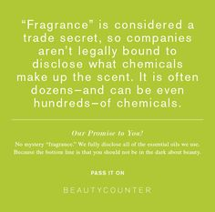 What is Fragrance?Toxic. What are you putting on your skin EVERYDAY? Make sure it's safe.  jenniferd.beautycounter.com