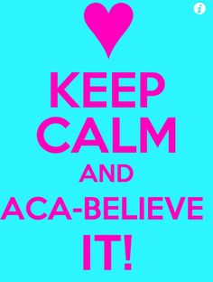 """Pitch perfect <3 you cant say """"aca-believe it"""" without think and saying it how fat amy does"""