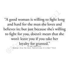 A good woman is hard to come by. If you are ever blessed enough to have one love you, do everything you can to hold on to her.she's worth more than you'll ever know. Whatever you do, don't take her for granted. Several guys made that mistake Great Quotes, Quotes To Live By, Me Quotes, Inspirational Quotes, Qoutes, Tired Quotes, Random Quotes, Happy Quotes, Motivational
