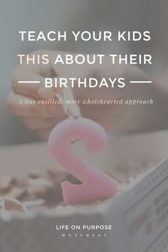 """A birthday isn't about being celebrated by others; it's about..."" Oooh, what a powerful mind shift, for parents and kids alike!"