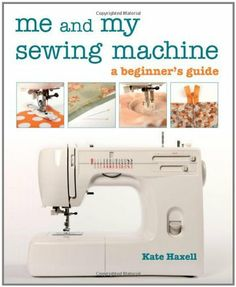 Me and My Sewing Machine by Kate Haxell, http://www.amazon.com/dp/1607050781/ref=cm_sw_r_pi_dp_iICgrb1VN37GW