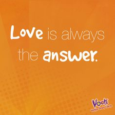 """Love is Always the Answer"""