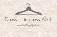 Islamic Daily: Dress to impress Allah   © www.hashtaghijab.com