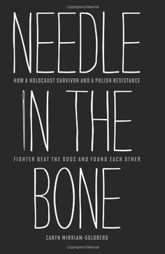 Needle in the Bone: How a Holocaust Survivor and a Polish Resistance Fighter Beat the Odds and Found Each Other by Caryn Mirriam-Goldberg. Save 40 Off!. $18.03. Publication: November 2012. 320 pages. Author: Caryn Mirriam-Goldberg. Publisher: Potomac Books Inc. (November 2012)