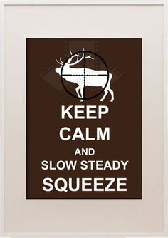 Keep Calm and Slow Steady Squeeze,5x7 Custom Digital Wall Art,Customizable Colors,Hunting Decor Digital Wall Art