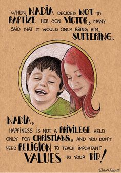Atheism, Religion, Christianity, God is Imaginary. When Nadia decided not to baptize her son Victor, many said that it would only bring him suffering. Nadia, happiness is not a privilege held only for Christians, and you don't need religion to teach important values to your kid! Carol Rossetti, Nadia and Victor