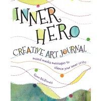 The Inner Hero Art Journal: Mixed Media Messages to Your Inner Critic   NorthLightShop.com