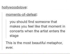 I've been to 3 concerts and I can definitely say that that is how I want to feel every time I see the one i love