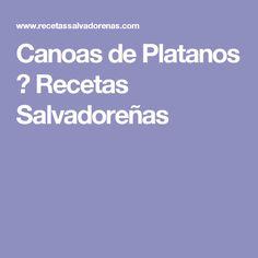 Canoas de Platanos ⋆ Recetas Salvadoreñas