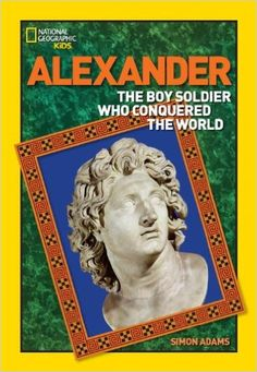 World History Biographies: Alexander: The Boy Soldier Who Conquered the World (National Geographic World History Biographies): Simon Adams: 9781426314490: AmazonSmile: Books