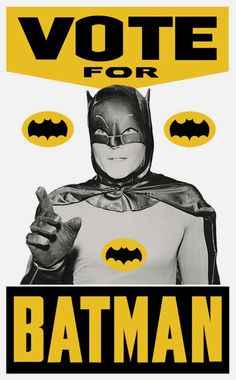 Vote for Batman.Remember citizens it's your civic duty,not a moment to lose...to the Bat polls!