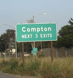 I feel that Compton would be a scary place to go. All the rappers come from there, rappers are scary