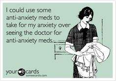 I really could use some anti-anxiety meds...