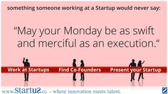 This might be harsh. But of course, you wouldn't say it... in a #startup