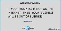 """""""If your business is not on the Internet, then your business will be out of business."""" - Bill Gates"""