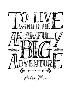 easy for the kids to trace/stencil :) To live would be an awfully big adventure! by ThePrintAnnex