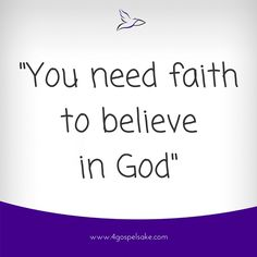 """""""You need faith to believe in God"""" -4GS"""