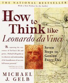 How to Think Like Leonardo da Vinci: Seven Steps to Genius Every Day: Michael J. Gelb: 9780440508274: Amazon.com: Books
