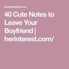 40 Cute Notes to Leave Your Boyfriend | herinterest.com/