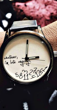 My kind of watch. You wouldn't even have to put batteries in it to know you're late!
