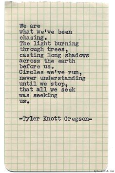 Typewriter Series #1032 by Tyler Knott Gregson *Chasers of the Light, is available through Amazon, Barnes and Noble, IndieBound , Books-A-Million , Paper Source or Anthropologie *