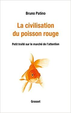 Amazon.fr - La civilisation du poisson rouge: Petit traité sur le marché de l'attention - Patino, Bruno - Livres
