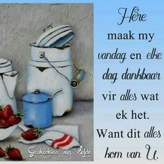 Here, maak my dankbaar Morning Blessings, Good Morning Wishes, Free Printable Bookmarks, Goeie More, Afrikaans Quotes, Inspirational Qoutes, Moss Stitch, Prayer Warrior, Quotes About God