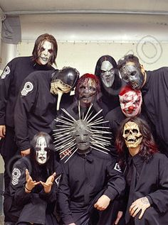 Slipknot yea they are a little scary but they have meaningful music deep..
