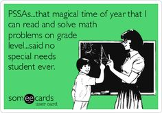 PSSAs...that magical time of year that I can read and solve math problems on grade level...said no special needs student ever.