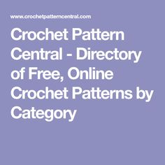 Crochet Pattern Central - Directory of Free, Online Crochet Patterns by Category