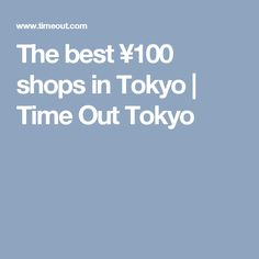 The best ¥100 shops in Tokyo | Time Out Tokyo