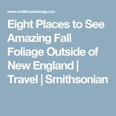 Eight Places to See Amazing Fall Foliage Outside of New England      |     Travel | Smithsonian