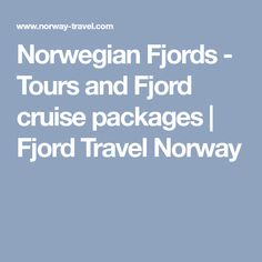 Norwegian Fjords - Tours and Fjord cruise packages | Fjord Travel Norway