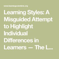 Learning Styles: A Misguided Attempt to Highlight Individual Differences in Learners — The Learning Scientists