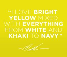 """I love bright yellow mixed with everything from white and khaki to navy"""