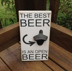 Truth. The Best Beer is an Open Beer.   Fathers Day? Mancave Decoration? Christmas Gift? Yes - Yes- Yes!