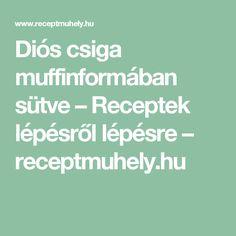 Diós csiga muffinformában sütve – Receptek lépésről lépésre – receptmuhely.hu Muffin, Dios, Muffins, Cupcakes