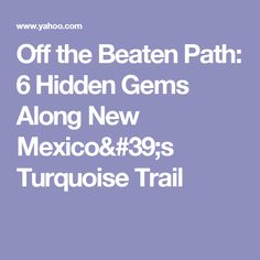 Off the Beaten Path: 6 Hidden Gems Along New Mexico's Turquoise Trail