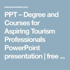 PPT – Degree and Courses for Aspiring Tourism Professionals PowerPoint presentation Professional Powerpoint Presentation, Ppt Presentation, Tourism, Education, Free, Turismo, Onderwijs, Learning, Travel