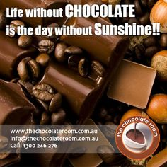 Life without #Chocolate is the day without #Sunshine!!  #ChocolateLovers, follow us @chocolateroomau