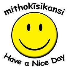 miyokīsikansi/mithokīsikansi – Have a Nice Day :) (Plains & Woodland Cree). Audio available on here. Native American Symbols, Native American Photos, Language Lessons, A Classroom, History Books, Good Day, Woodland, Qoutes, Audio