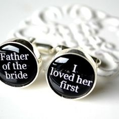 Father of the bride cuff links...he loved her first.  Makes me all teary and stuff...